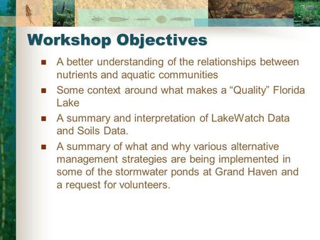 "Workshop Objectives A better understanding of the relationships between nutrients and aquatic communities Some context around what makes a ""Quality"" Florida."