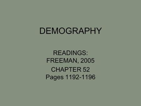 DEMOGRAPHY READINGS: FREEMAN, 2005 CHAPTER 52 Pages 1192-1196.