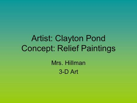 Artist: Clayton Pond Concept: Relief Paintings Mrs. Hillman 3-D Art.