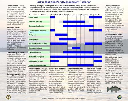Arkansas Farm Pond Management Calendar Although managing a small pond or lake is a year-round effort, timing is often critical to the success of individual.