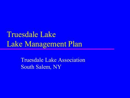 Truesdale Lake Lake Management Plan Truesdale Lake Association South Salem, NY.