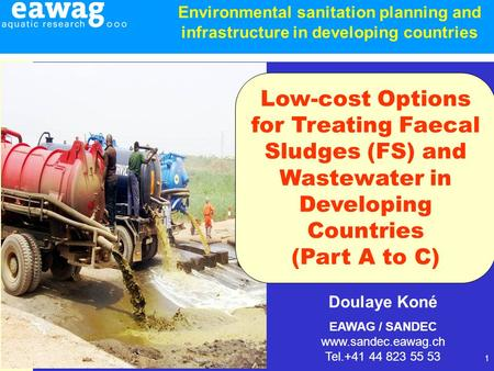 1 Doulaye Koné EAWAG / SANDEC www.sandec.eawag.ch Tel.+41 44 823 55 53 Environmental sanitation planning and infrastructure in developing countries Low-cost.