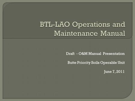 Draft - O&M Manual Presentation Butte Priority Soils Operable Unit June 7, 2011.