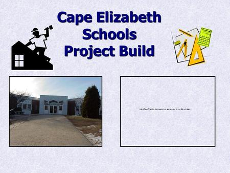 Cape Elizabeth Schools Project Build. The Two Key Areas of The Renovation Project 1. High School Updates 2. Relocation of Kindergarten.