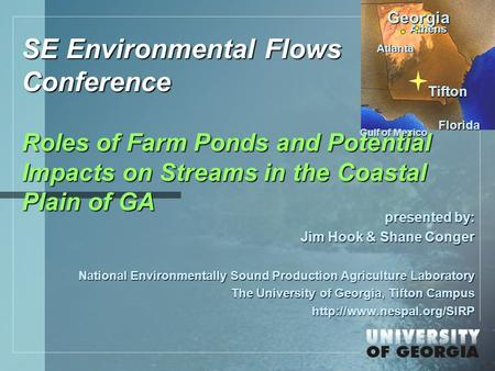 Tifton Georgia Florida Gulf of Mexico Atlanta Athens SE Environmental Flows Conference Roles of Farm Ponds and Potential Impacts on Streams in the Coastal.