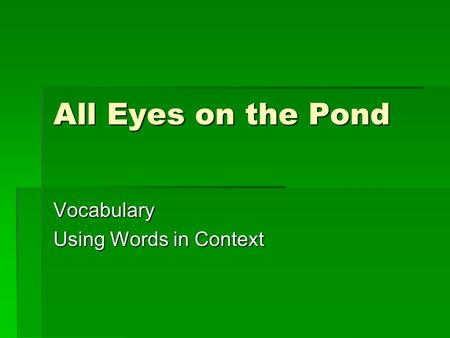 All Eyes on the Pond Vocabulary Using Words in Context.