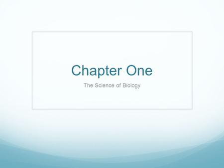 Chapter One The Science of Biology. Biology = the study of life.