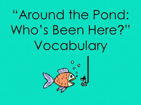 """Around the Pond: Who's Been Here ? "" Vocabulary."