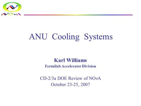 ANU Cooling Systems Karl Williams Fermilab Accelerator Division CD-2/3a DOE Review of NO A October 23-25, 2007.