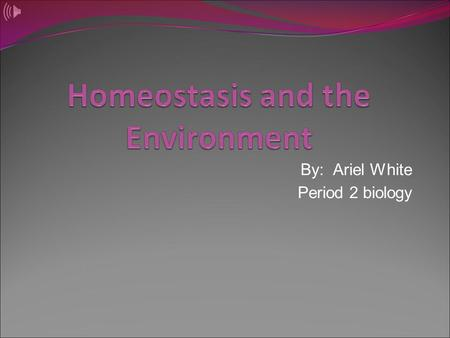 By: Ariel White Period 2 biology. What is Homeostasis? Homeostasis is the stable internal conditions of a living thing. When there is a change in the.