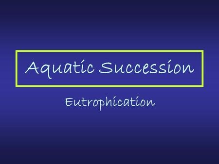 Aquatic Succession Eutrophication.