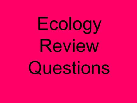 Ecology Review Questions. Multiple Choice The natural world that surrounds an organism is called the organism's: a. energy b. environment c. lodgings.