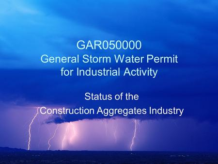 GAR050000 General Storm Water Permit for Industrial Activity Status of the Construction Aggregates Industry.