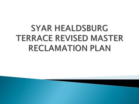 Reclamation Plan Project Purpose: To Satisfy Syar's Reclamation Obligation under SMARA for the Healdsburg Terraces (Basalt, Phase I, Phase II and No Name.