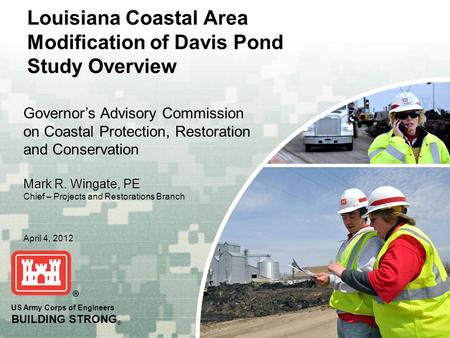 US Army Corps of Engineers BUILDING STRONG ® Louisiana Coastal Area Modification of Davis Pond Study Overview Governor's Advisory Commission on Coastal.