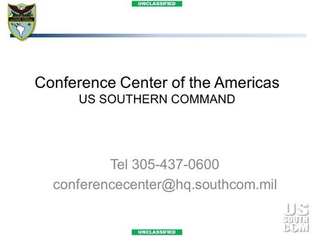 UNCLASSIFIED Conference Center of the Americas US SOUTHERN COMMAND Tel 305-437-0600