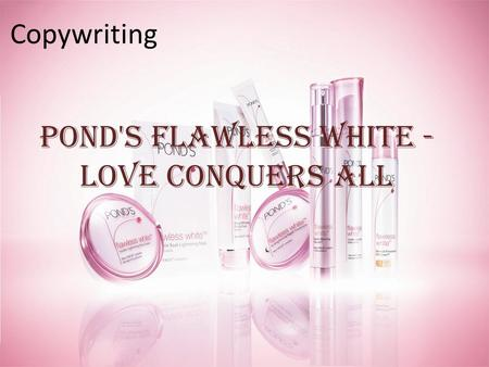 Copywriting Pond's Flawless White - Love Conquers All.