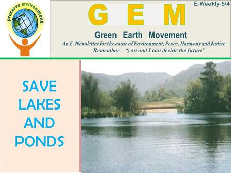 "E-Weekly-5/4 Green Earth Movement An E-Newsletter for the cause of Environment, Peace, Harmony and Justice Remember - ""you and I can decide the future"""
