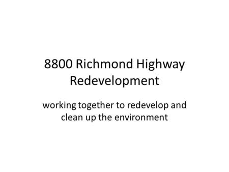 8800 Richmond Highway Redevelopment working together to redevelop and clean up the environment.