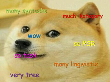 Many syntacks much kategory so task very tree so PSR wow many lingwistix.