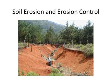 Soil Erosion and Erosion Control. I.Overview A. One of the most destructive human events on world's soil resources.