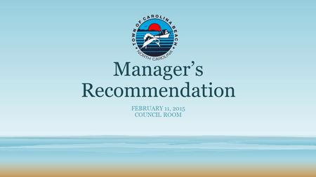 Manager's Recommendation FEBRUARY 11, 2015 COUNCIL ROOM.