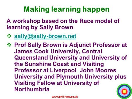 Making learning happen A workshop based on the Race model of learning by Sally Brown 
