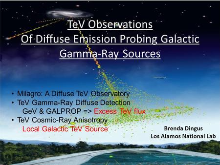 TeV Observations Of Diffuse Emission Probing Galactic Gamma-Ray Sources Brenda Dingus Los Alamos National Lab Milagro: A Diffuse TeV Observatory TeV Gamma-Ray.