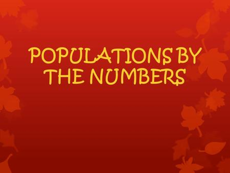 POPULATIONS BY THE NUMBERS. 10,000 yrs ago- 5 million Growing Exponentially 1930- 2 billion 1975 – 4 billion 2011 – 7 billion 2050 – 9.5 billion.