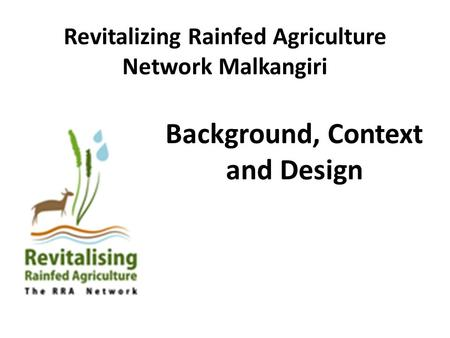 Revitalizing Rainfed Agriculture Network Malkangiri Background, Context and Design.