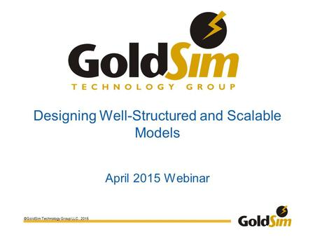 ©GoldSim Technology Group LLC., 2015 Designing Well-Structured and Scalable Models April 2015 Webinar.