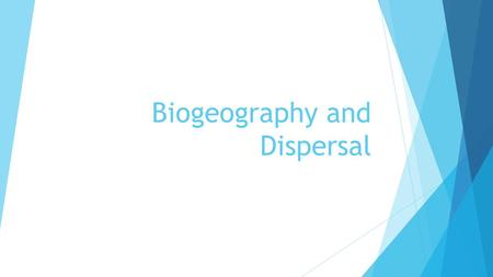 Biogeography and Dispersal
