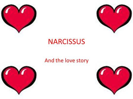 NARCISSUS And the love story. There lived a young boy named Narcissus. A young lady named Echo lived close to Narcissus.