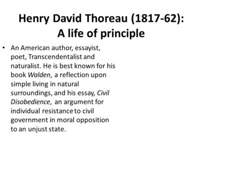 transcendentalist american essayist and poet who advocated civil disobedience 1862) was an american essayist , poet  see also thoreau's civil disobedience on-line sources  1901) was an american transcendentalist poet ,.