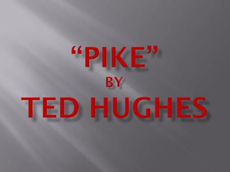 They met in 1959, the same year Hughes wrote 'Pike'.