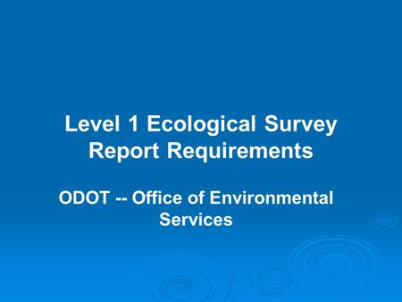 Level 1 Ecological Survey Report Requirements ODOT -- Office of Environmental Services.