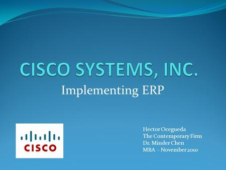 Implementing ERP Hector Ocegueda The Contemporary Firm Dr. Minder Chen MBA – November 2010.