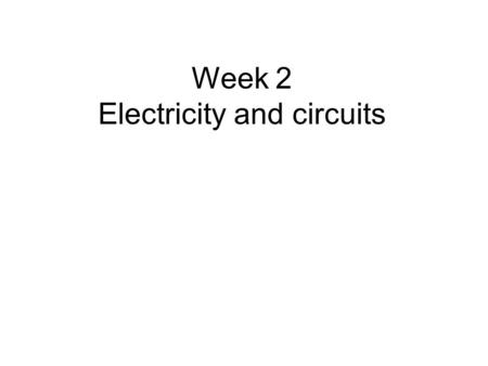 Week 2 Electricity and circuits. For centuries people have used the energy of flowing water to help them do work. What are the limitations of using water.