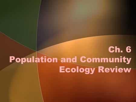 Ch. 6 Population and Community Ecology Review