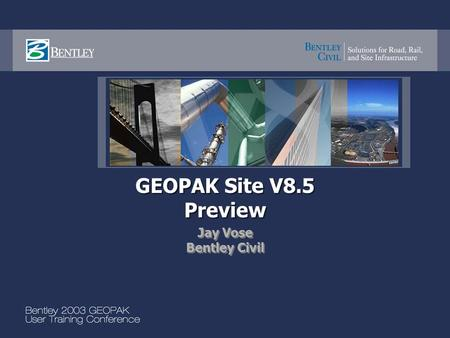 GEOPAK Site V8.5 Preview Jay Vose Bentley Civil Jay Vose Bentley Civil.