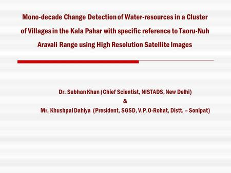 Mono-decade Change Detection of Water-resources in a Cluster of Villages in the Kala Pahar with specific reference to Taoru-Nuh Aravali Range using High.