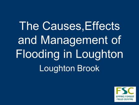 The Causes,Effects and Management of Flooding in Loughton Loughton Brook.