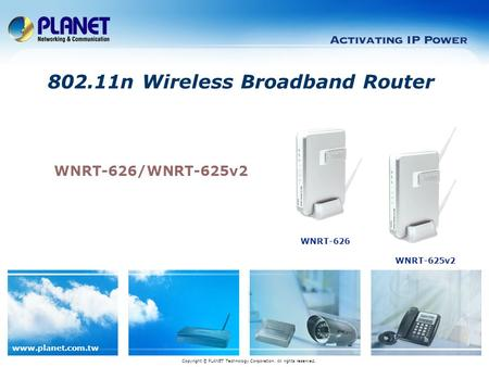 Www.planet.com.tw WNRT-626/WNRT-625v2 802.11n Wireless Broadband Router Copyright © PLANET Technology Corporation. All rights reserved. WNRT-626 WNRT-625v2.