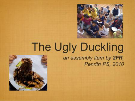 The Ugly Duckling an assembly item by 2FR, Penrith PS, 2010.