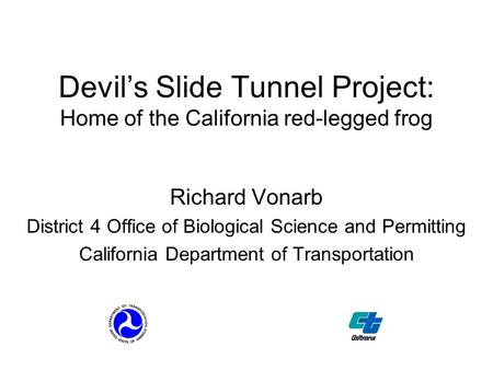 Devil's Slide Tunnel Project: Home of the California red-legged frog Richard Vonarb District 4 Office of Biological Science and Permitting California Department.
