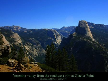 Yosemite valley from the southwest rim at Glacier Point Sherann and Bruce July 2005.