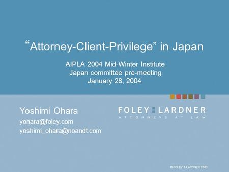"© FOLEY & LARDNER 2003 WHEN PRINTING IN BLACK & WHITE: Go to the TITLE MASTER SLIDE, delete the logo and place this logo on the slide. "" Attorney-Client-Privilege"""