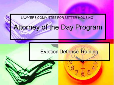Attorney of the Day Program Eviction Defense Training LAWYERS COMMITTEE FOR BETTER HOUSING.