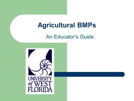 Agricultural BMPs An Educator's Guide. What are Agricultural BMPs? Best Management Practices An approach to help farmers reduce or eliminate agricultural.