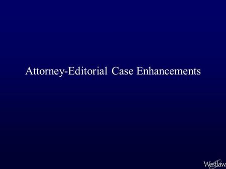 Attorney-Editorial Case Enhancements. Editorial Enhancements This slip opinion appears just as written by the judge and processed and filed with the court.